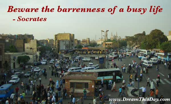 Beware The Barrenness Of a Busy Life ~ Apology Quote