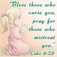 """""""Bless Those Who Curse You, Pray For Those Who Mistreat"""""""