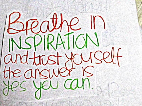 Breathe In Inspiration And Trust Yourself The Answer Is Yes You Can