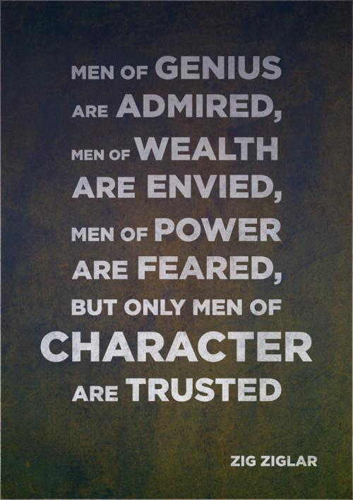 But Only Men Of Character Are Trusted