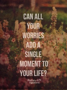 Can All Your Worries Add A Single Moment To Your Life!