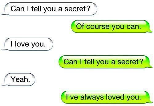 Can I Tell You a Secret! Of Course You Can,  I Love You. Can I Tell You A Secret! Yeah, I Have Always Loved You