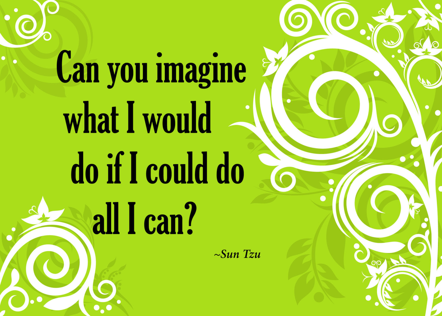 Can You Imagine What I Would Do If I Could Do All I Can!