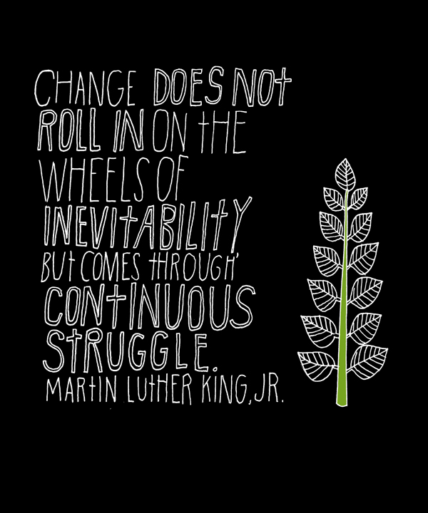Change Does Not Roll In On The Wheels Of Invitability But Comes Through Continuous Struggle