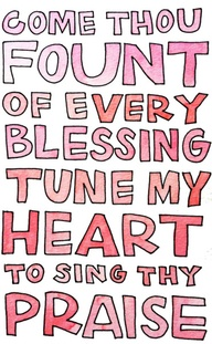 Come Thou Fount Of Every Blessing Tune My Heart To Sing Thy Praise