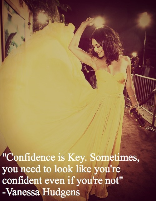 """Confidence Is Key, Sometimes, You Need To Look Like You're Confident Even If You're Not"" ~ Apology Quote"