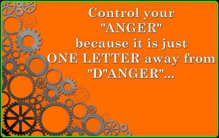 """Control Your """"Anger"""" Because It Is Just One Letter Away From """"D""""Anger"""""""