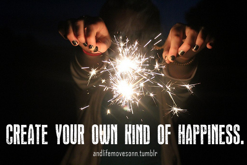 Create Your Own Kind Of Happiness
