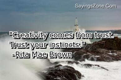 """Creativity Comes From Trust. Trust Your Instincts"""