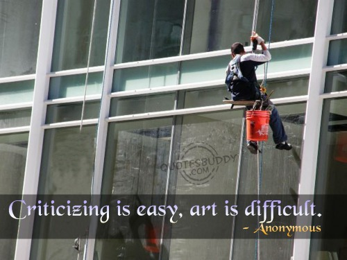 Criticizing Is Easy, Art Is Difficult