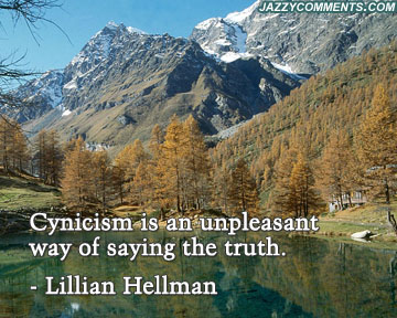 Cynicism Is An Unpleasant Way Of Saying The Truth