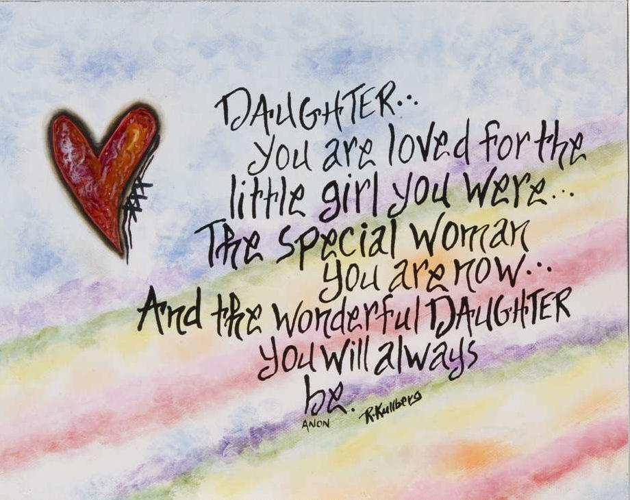 I Love My Daughter Funny Quotes : Daughter You are loved for the little girl you were..The special woman ...