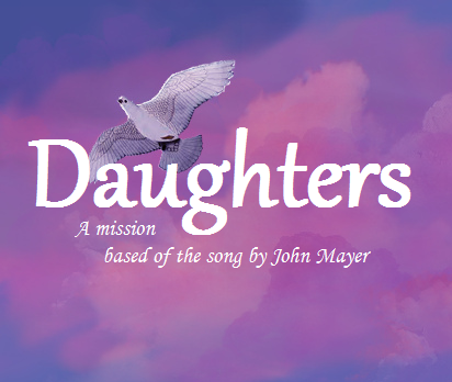 Daughters A Mission Based Of The Song By John Mayer