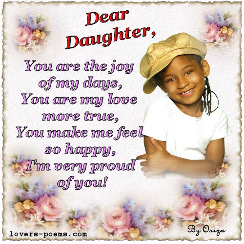 Dear Daughter, You Are The Joy of My Days, You Are My Love More True, You Make Me Feel So Happy, I'm Very Proud Of You!