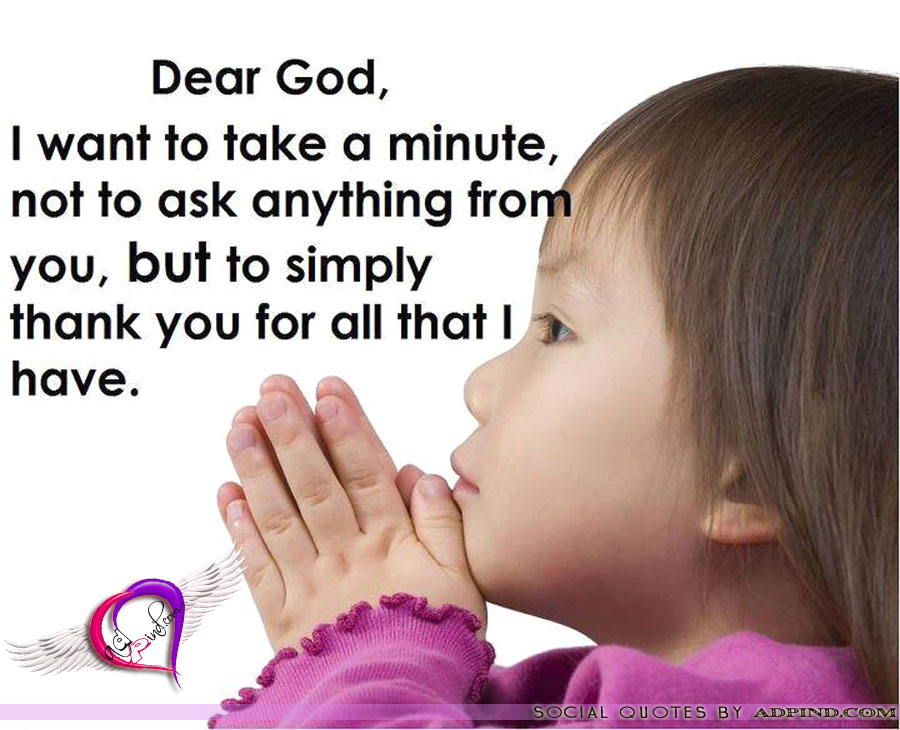 Dear God, I Want To Take a Minute, Not To Ask Anything From You, But To Simply Thank You For All That I Have