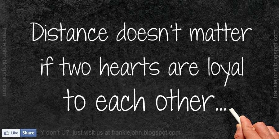 Distance Doesn't Matter If Two Hearts Are Loyal To Each Other