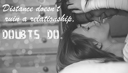 Distance Doesn't Ruin a Relationship. Doubts Do