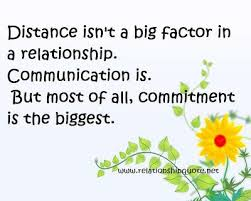 Distance Isn't a Big Factor In A Relationship. Communication Is. But Most Of All, Commitment Is The Biggest