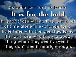 Distance Isn't For The Fearful, It Is For The Bold