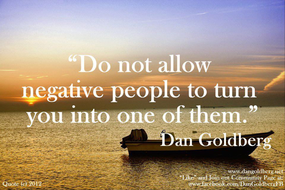 """""""Do Not Allow Negative People To Turn You Into One Of Them"""""""