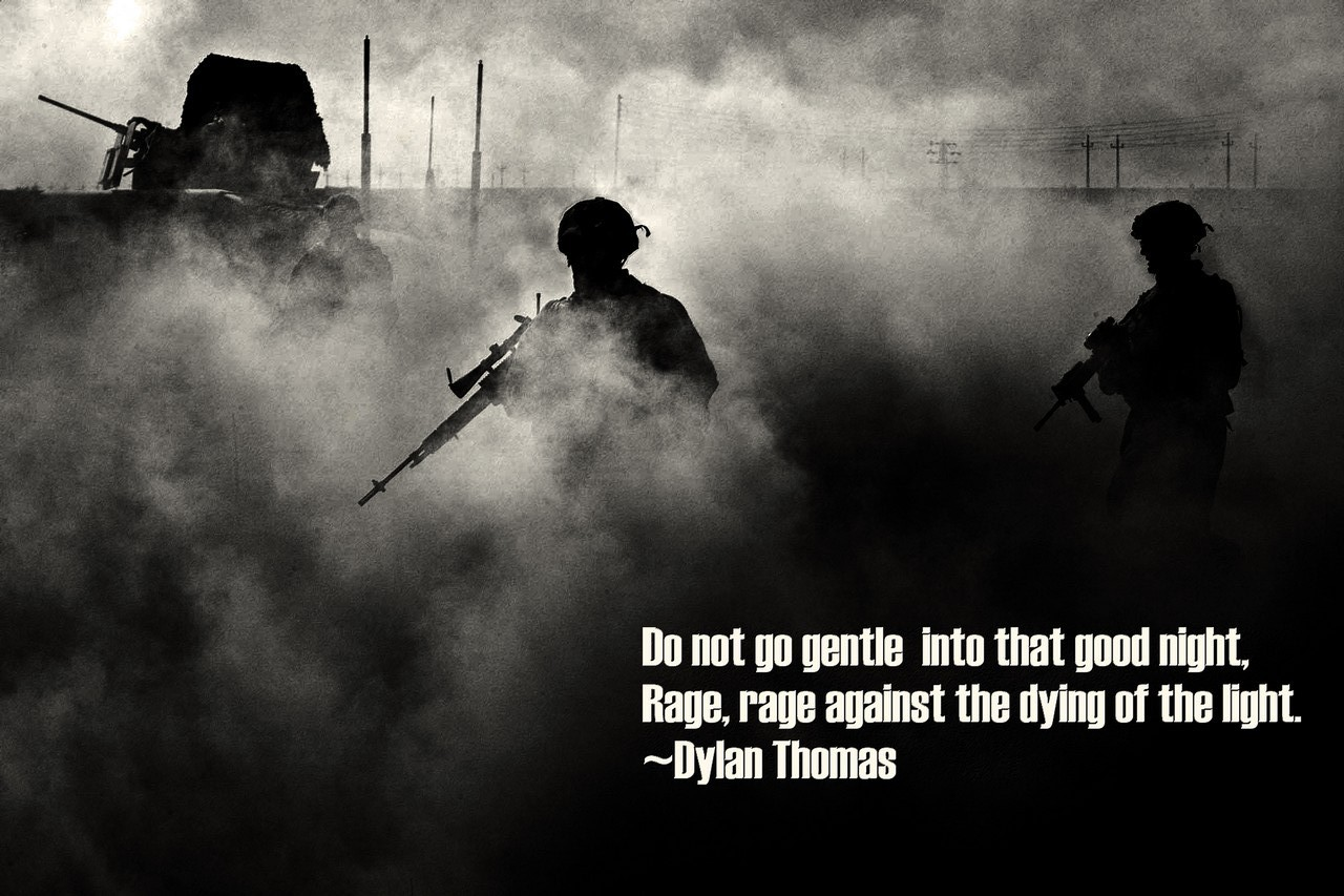 Military Motivational Quotes Donotgentleintothatgoodnightragerareagainstthedyingof