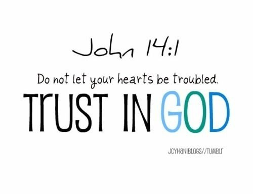 Do Not Let Your Hearts Be Troubled Trust In God