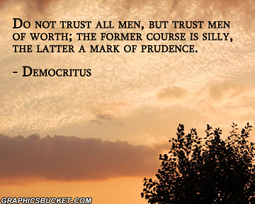 Do Not Trust All Men, But Trust Men Of Worth  The Former Course Is Silly, The Latter A Mark Of Prudence