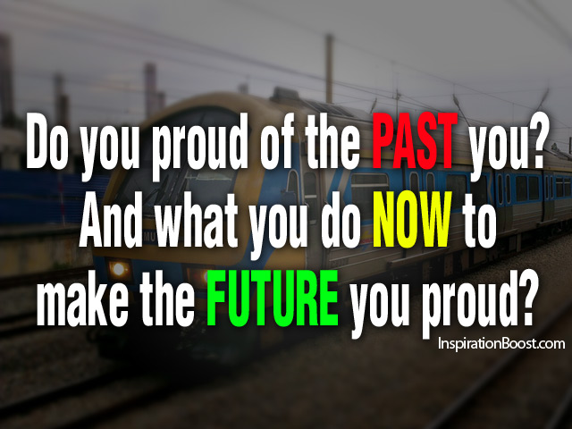Do You Proud Of The Past You! And What You Do Now To Make The Future You Proud!