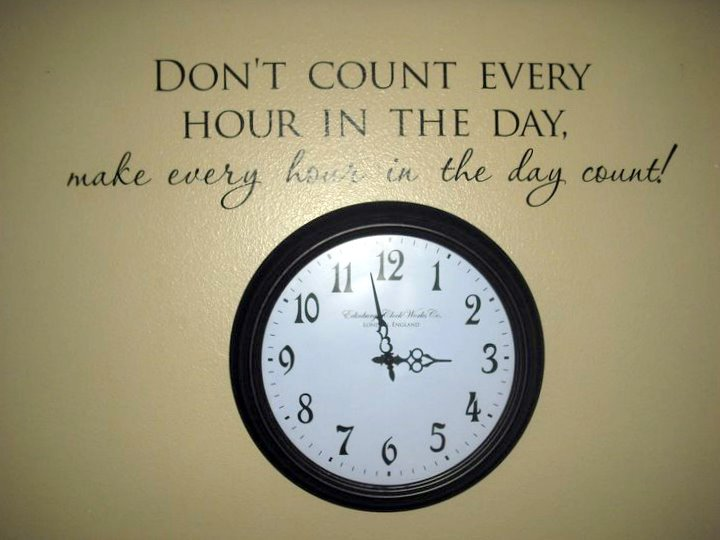 Don't Count Every Hour In The Day. Make Every Hour In The Day Count!