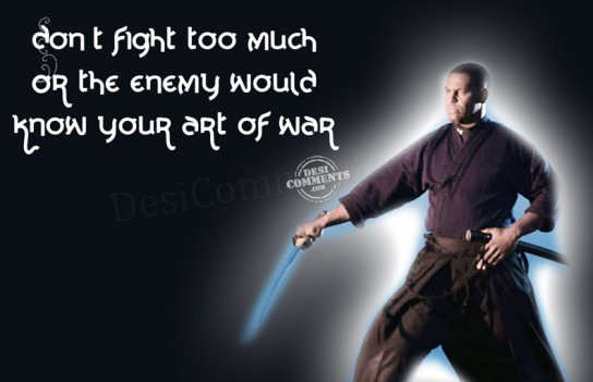 Don't Fight Too Much On The Enemy Would Know Your Art Of War