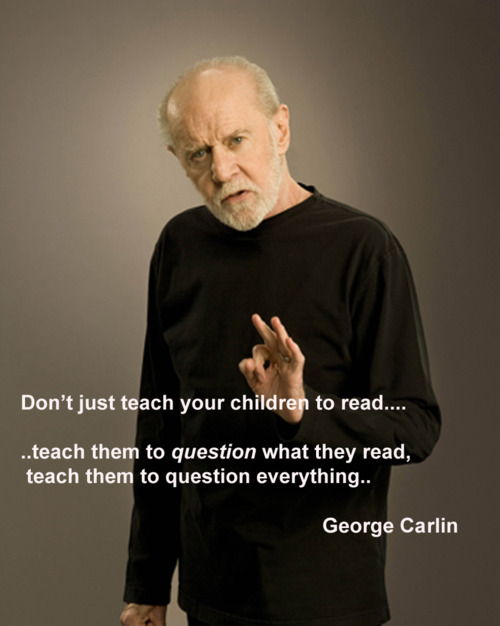 Don't Just Teach Your Children To Read, Teach Them To Question What They Read, Teach Them To Question Everything