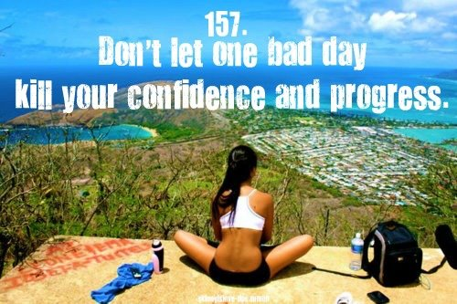 Don't Let One Bad Day Kill Your Confidence And Progress