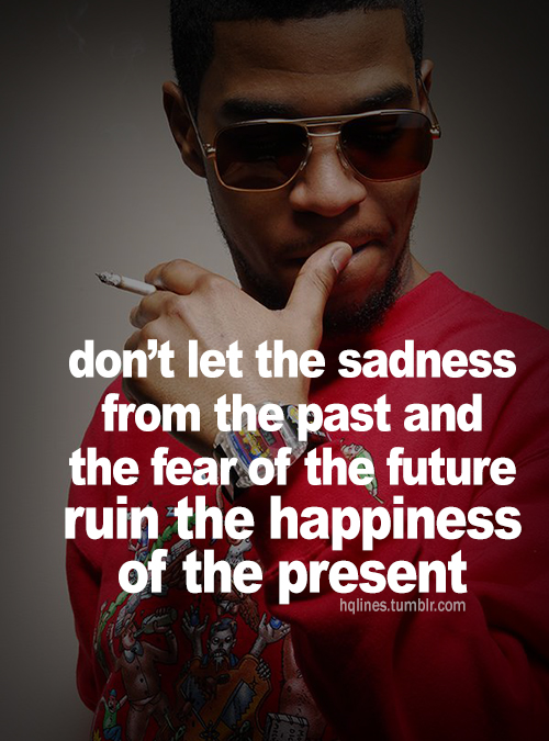 Don't Let The Sadness From The Past And The Fear Of The Future Ruin The Happiness of The Present ~ Apology Quote