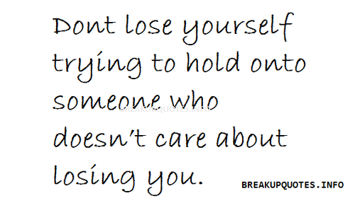 Dont Lose Yourself Trying To Hold Onto Someone Who Doesnt Care