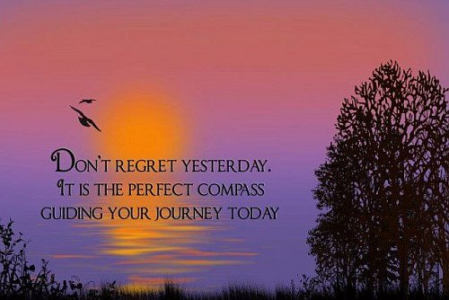 Don't Regret Yesterday, It Is The Perfect Compass Guiding Your Journey Today