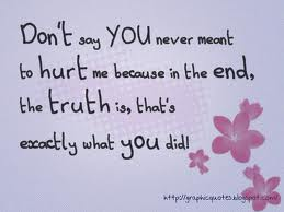 Don't Say You Never Meant to Hurt Me Because In The End, The Truth Is That's Exactly What You Did! ~ Apology Quote