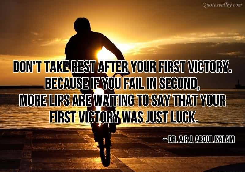 Don't Take After Your First Victory, Because If You Fail In Second, More Lips Are Waiting To Say That Your First Victory Was Just Luck