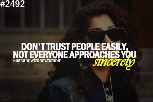 Don't Trust People Easily, Not Everyone Approaches You