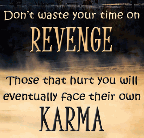 Don't Waste Your Time On Revenge Those That Hurt You Will Eventually Face Their Own Karma