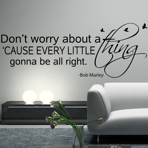 Don't Worry About a 'Cause Every Little Thing Gonna Be All Right