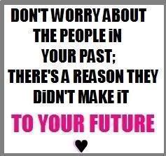 Don't Worry About The People In Your Past; There's A Reason They Didn't Make It To Your Future