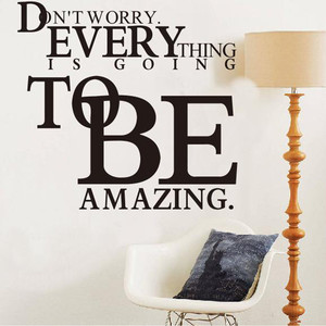 Don't Worry Everything Is Going To Be Amazing ~ Aplology Quotes