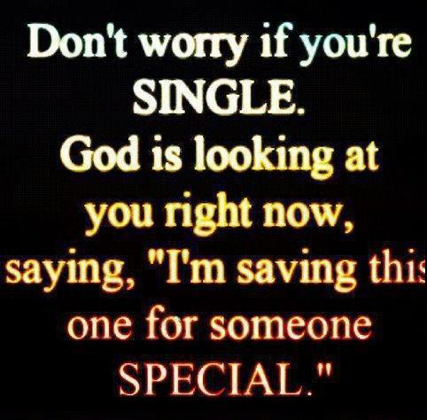 "Don't Worry If You're Single. God Is Looking At You Right Now, Saying, ""I'm Saving This One For Someone Special"""