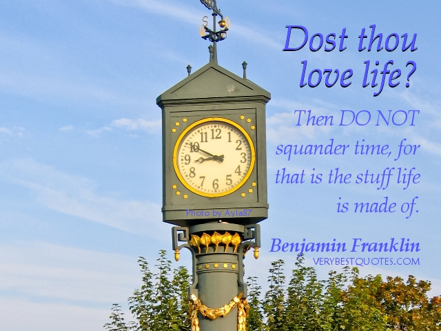Dost Thou Love Life! Then Do Not Squander Time, For That Is The Stuff Life Is Made Of