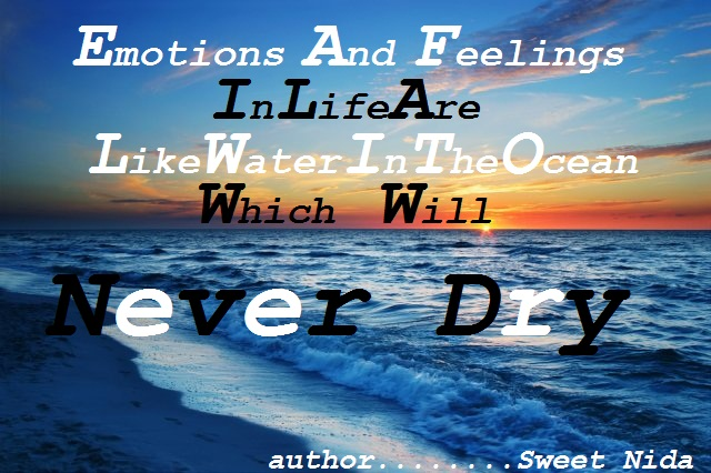 Emotions And Feelings In Life Are Like Water In The Ocean Which Will Never Dry ~ Apology Quote