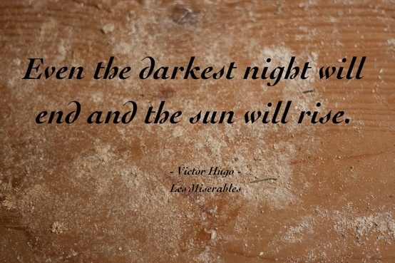 Even The Darkest Night Will End The Sun Will Rise