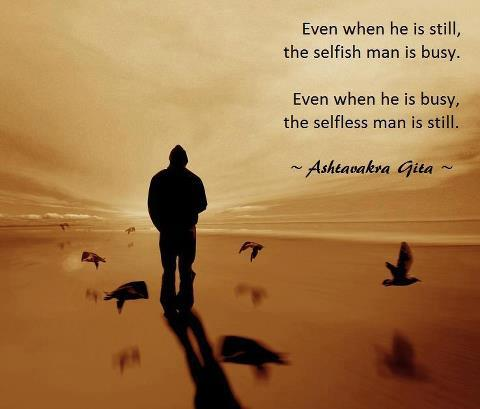 Even When He Is Still, The Selfish Man Us Busy. Even When He Is Bussy, The Selfless Man Is Still