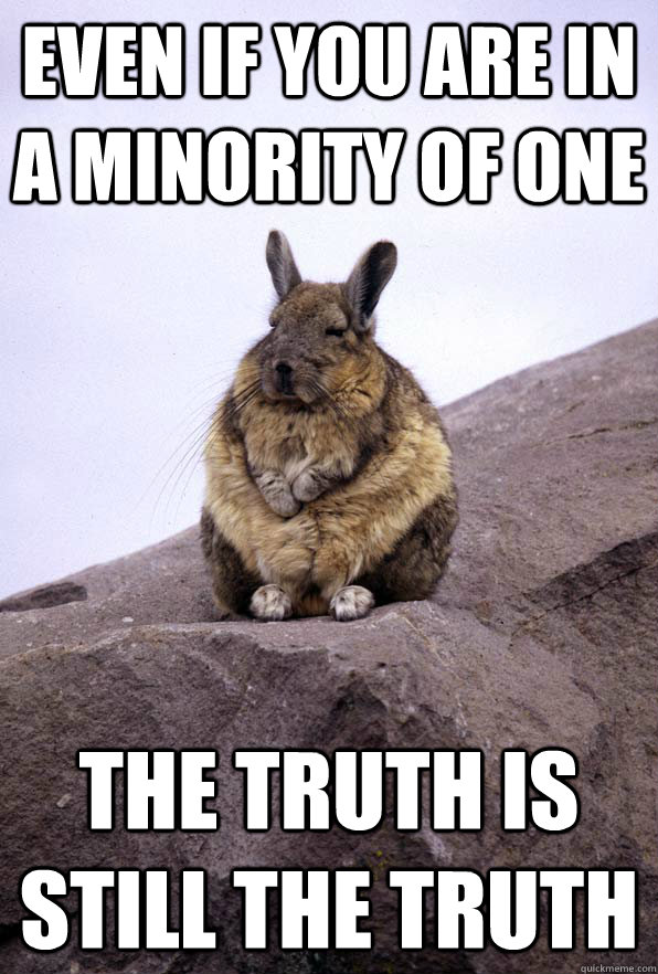 Even You Are In A Minority Of One The Truth Is Still The Truth