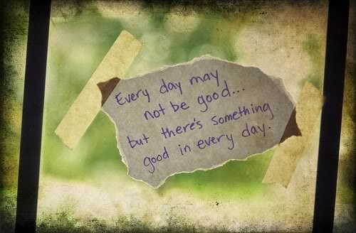 Every Day May Not Be Good But There's Something Good In Every Day ~ Apology Quote