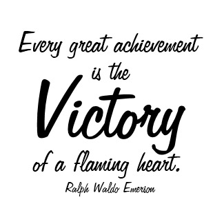 Every Great Achievement Is The Victory Of A Flaming Heart